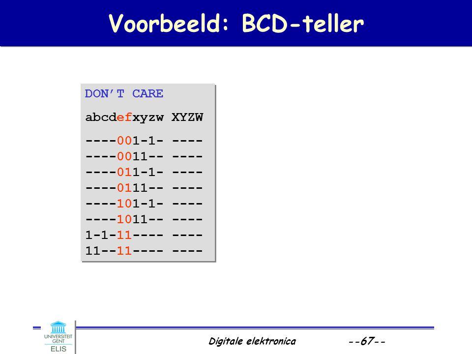 Digitale elektronica --67-- Voorbeeld: BCD-teller DON'T CARE abcdefxyzw XYZW ----001-1- ---- ----0011-- ---- ----011-1- ---- ----0111-- ---- ----101-1