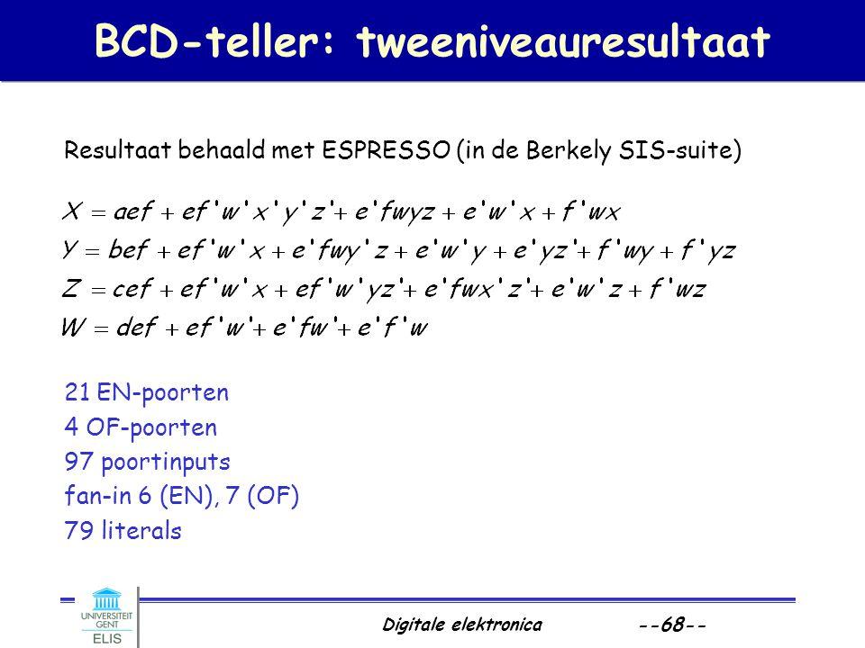 Digitale elektronica --68-- BCD-teller: tweeniveauresultaat Resultaat behaald met ESPRESSO (in de Berkely SIS-suite) 21 EN-poorten 4 OF-poorten 97 poo