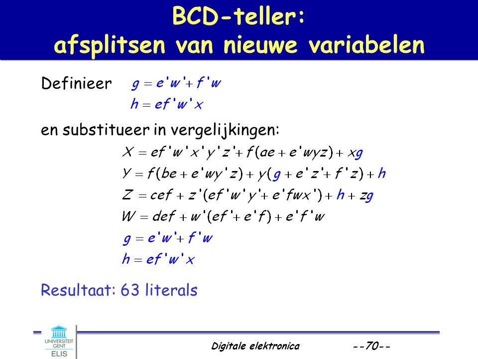 Digitale elektronica --70-- Definieer en substitueer in vergelijkingen: Resultaat: 63 literals BCD-teller: afsplitsen van nieuwe variabelen