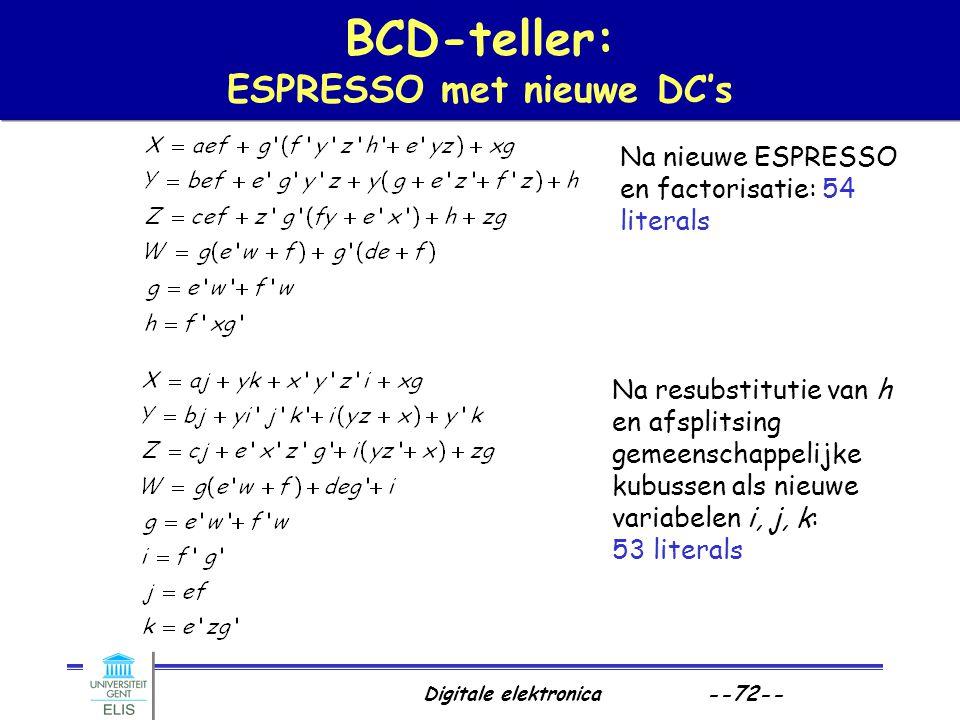 Digitale elektronica --72-- BCD-teller: ESPRESSO met nieuwe DC's Na nieuwe ESPRESSO en factorisatie: 54 literals Na resubstitutie van h en afsplitsing