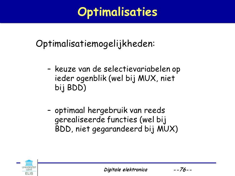 Digitale elektronica --76-- Optimalisaties Optimalisatiemogelijkheden: –keuze van de selectievariabelen op ieder ogenblik (wel bij MUX, niet bij BDD)