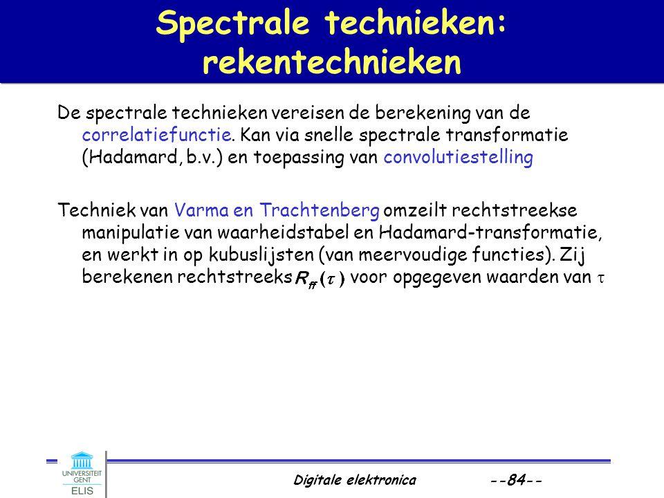 Digitale elektronica --84-- Spectrale technieken: rekentechnieken De spectrale technieken vereisen de berekening van de correlatiefunctie. Kan via sne