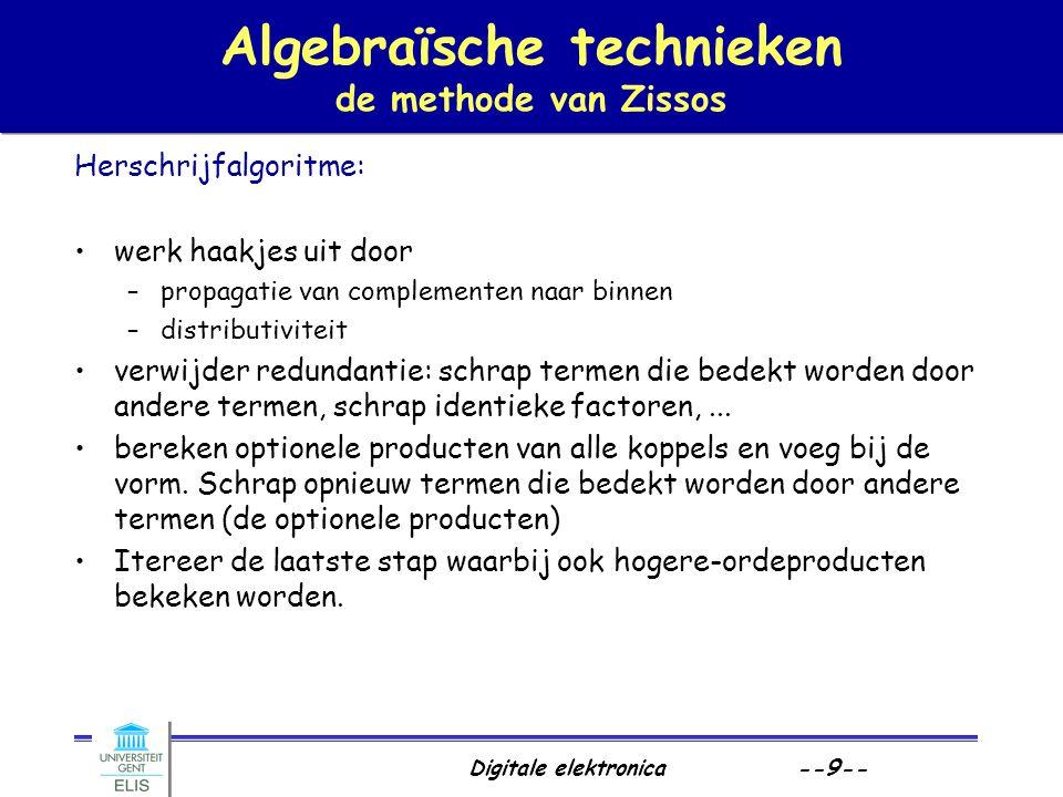 Digitale elektronica --9-- Algebraïsche technieken de methode van Zissos Herschrijfalgoritme: werk haakjes uit door –propagatie van complementen naar