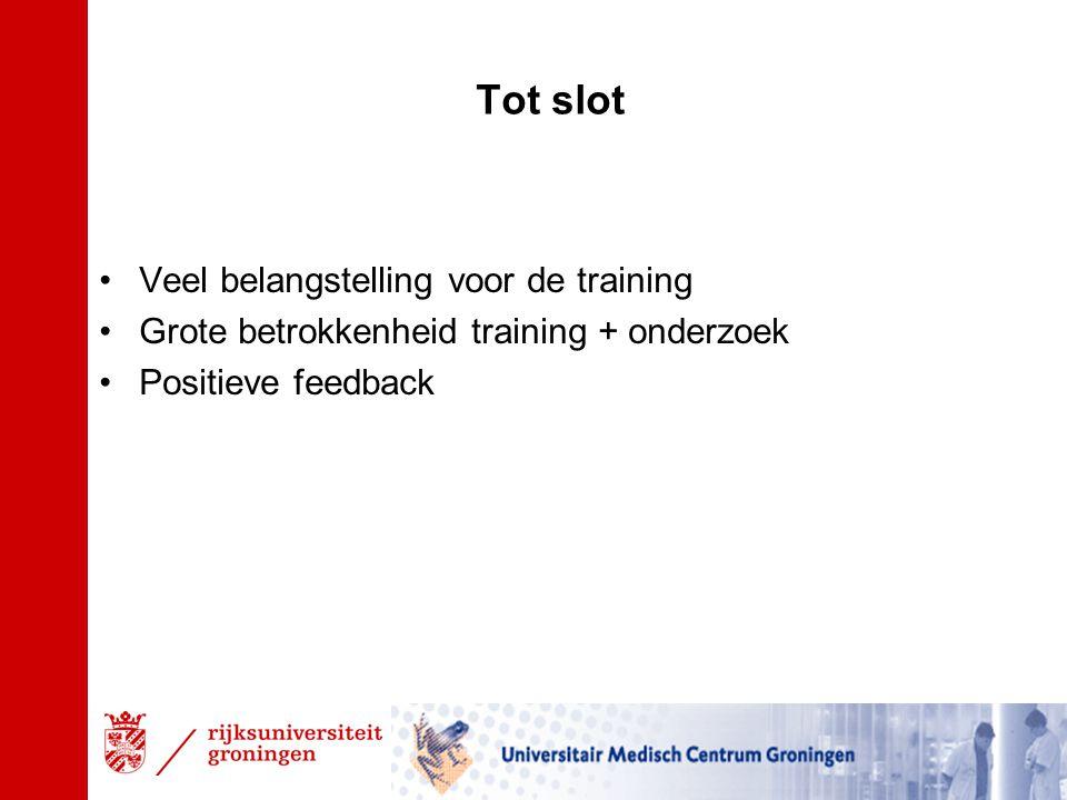 Tot slot Veel belangstelling voor de training Grote betrokkenheid training + onderzoek Positieve feedback