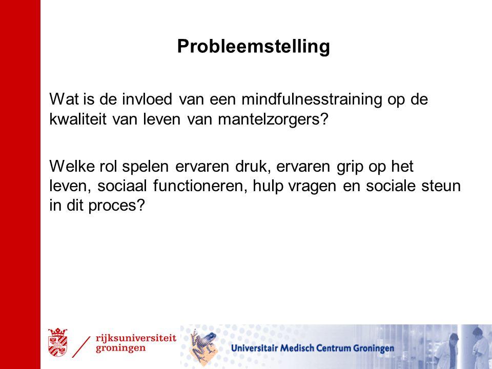 Probleemstelling Wat is de invloed van een mindfulnesstraining op de kwaliteit van leven van mantelzorgers.