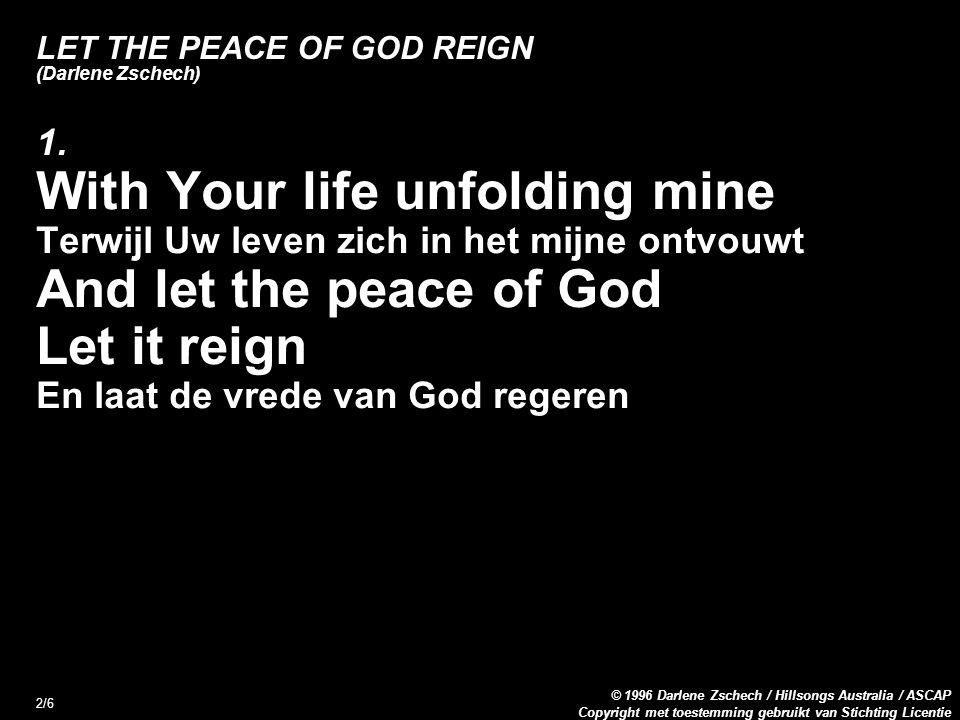Copyright met toestemming gebruikt van Stichting Licentie © 1996 Darlene Zschech / Hillsongs Australia / ASCAP 2/6 LET THE PEACE OF GOD REIGN (Darlene Zschech) 1.
