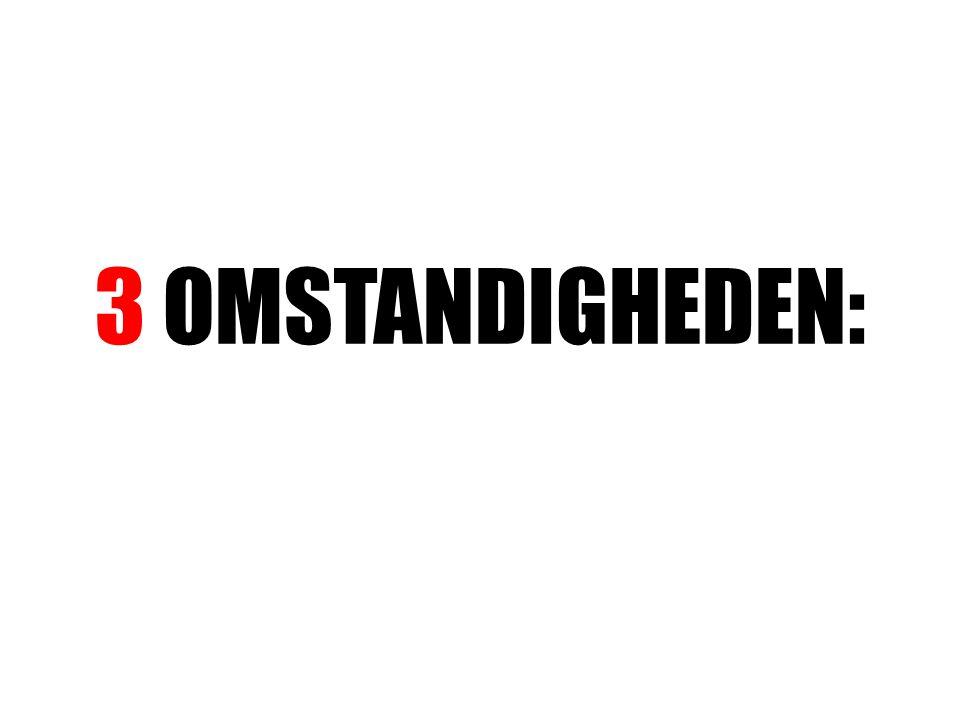 3 OMSTANDIGHEDEN: