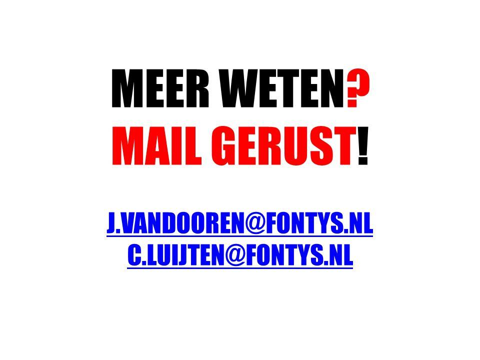 MEER WETEN MAIL GERUST! J.VANDOOREN@FONTYS.NL C.LUIJTEN@FONTYS.NL