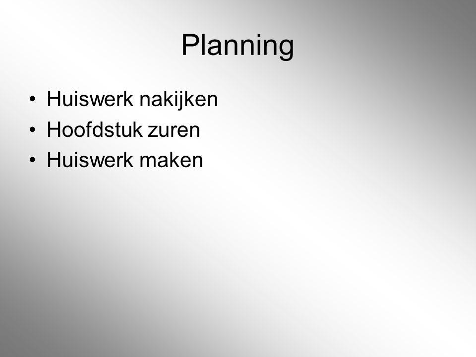 Planning Huiswerk nakijken Hoofdstuk zuren Huiswerk maken