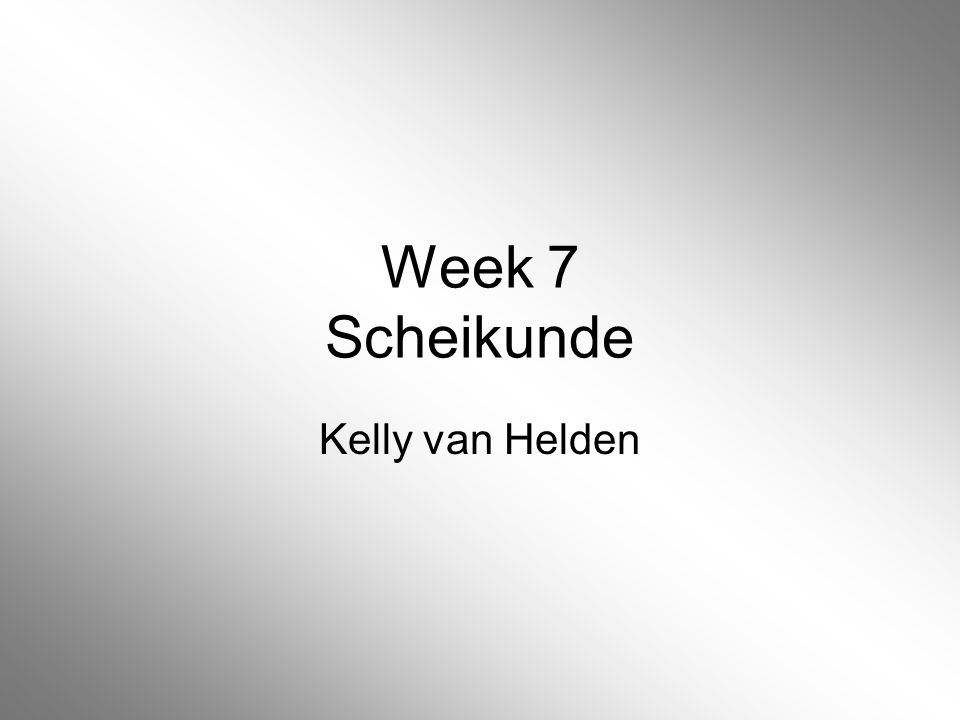 Week 7 Scheikunde Kelly van Helden