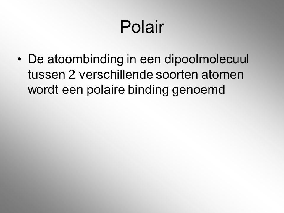 Polair De atoombinding in een dipoolmolecuul tussen 2 verschillende soorten atomen wordt een polaire binding genoemd