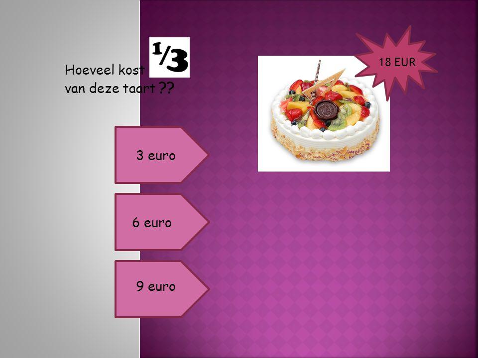 Hoeveel kost van deze taart ?? 18 EUR 3 euro 6 euro 9 euro