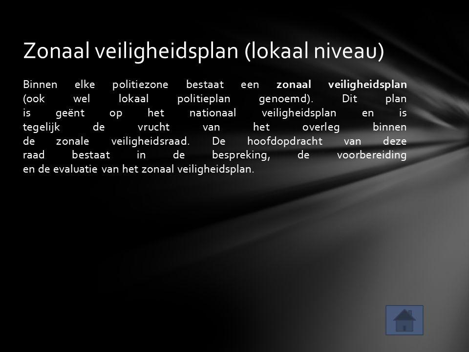 Zonaal veiligheidsplan (lokaal niveau) Binnen elke politiezone bestaat een zonaal veiligheidsplan (ook wel lokaal politieplan genoemd). Dit plan is ge