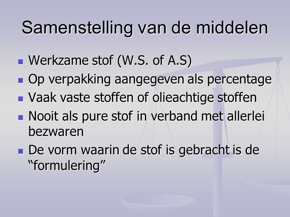Samenstelling van de middelen Werkzame stof (W.S. of A.S) Werkzame stof (W.S. of A.S) Op verpakking aangegeven als percentage Op verpakking aangegeven