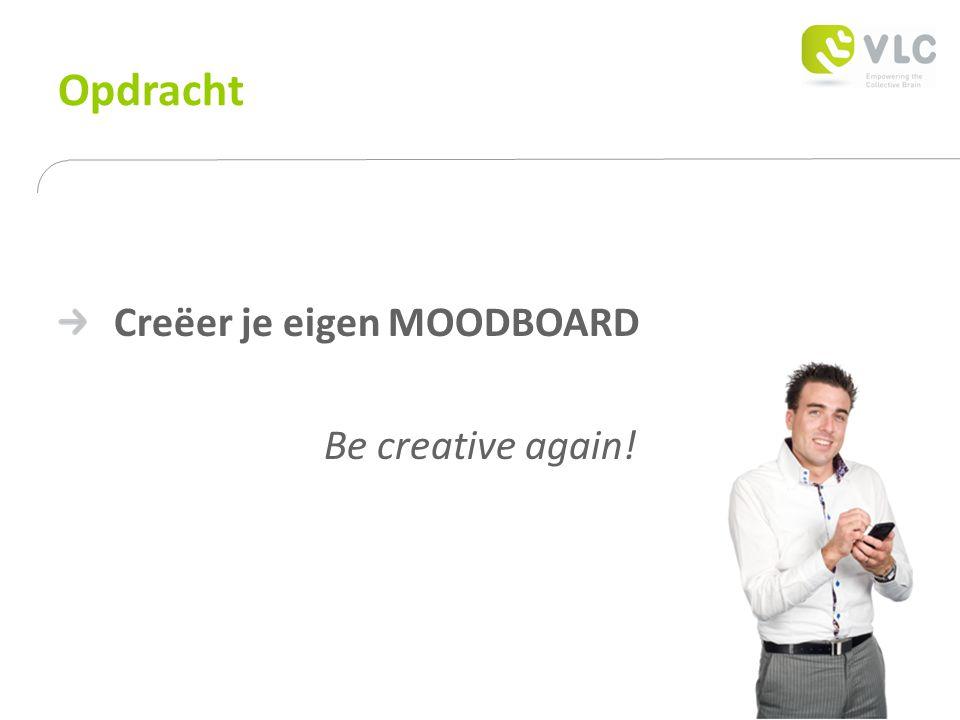 Opdracht Creëer je eigen MOODBOARD Be creative again!