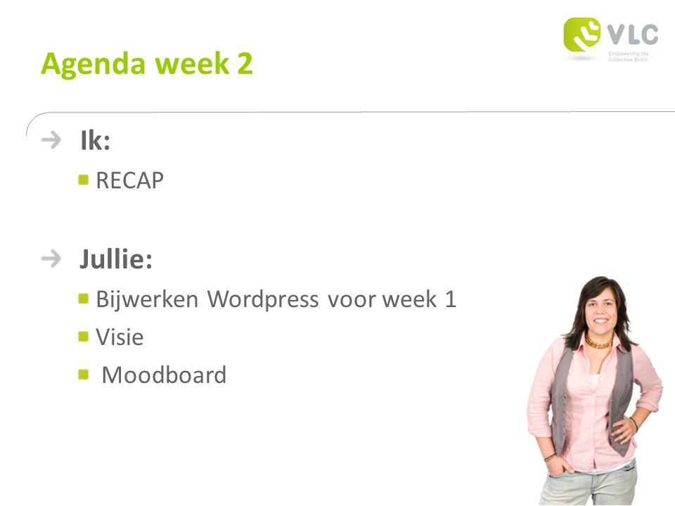Agenda week 2 Ik: RECAP Jullie: Bijwerken Wordpress voor week 1 Visie Moodboard