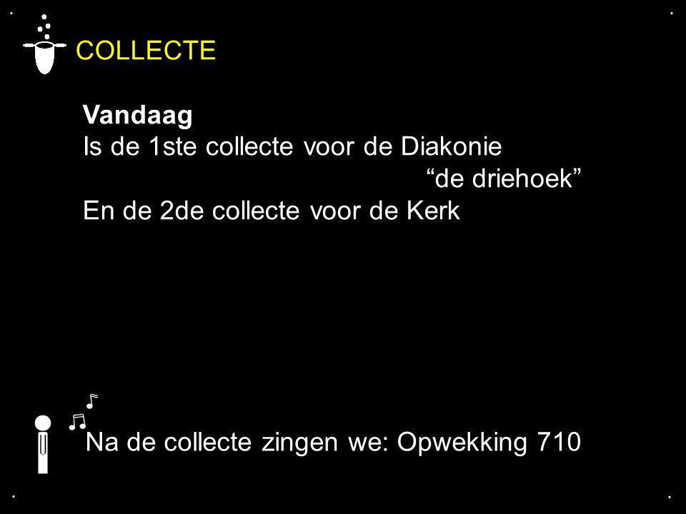 """.... COLLECTE Vandaag Is de 1ste collecte voor de Diakonie """"de driehoek"""" En de 2de collecte voor de Kerk Na de collecte zingen we: Opwekking 710"""