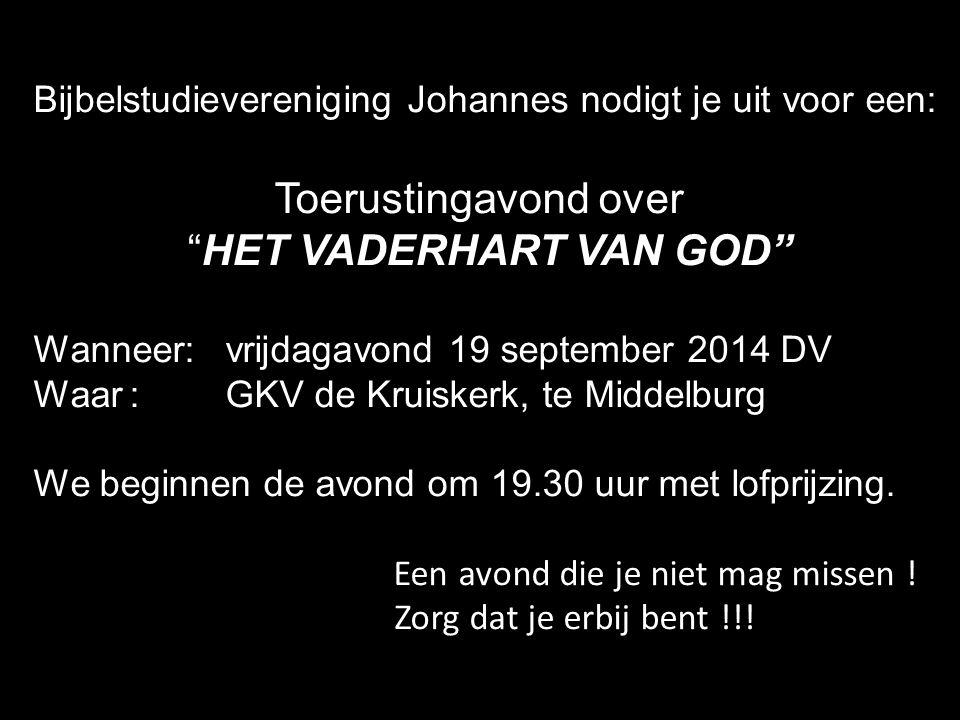 """Bijbelstudievereniging Johannes nodigt je uit voor een: Toerustingavond over """"HET VADERHART VAN GOD"""" Wanneer:vrijdagavond 19 september 2014 DV Waar:GK"""