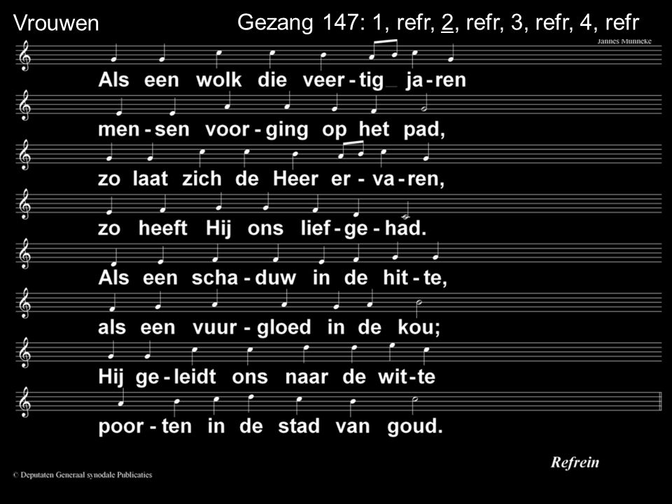 Gezang 147: 1, refr, 2, refr, 3, refr, 4, refrVrouwen