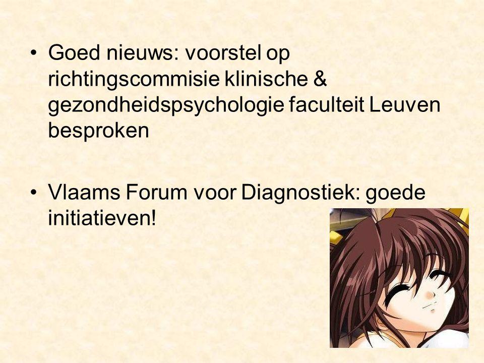 Goed nieuws: voorstel op richtingscommisie klinische & gezondheidspsychologie faculteit Leuven besproken Vlaams Forum voor Diagnostiek: goede initiatieven!