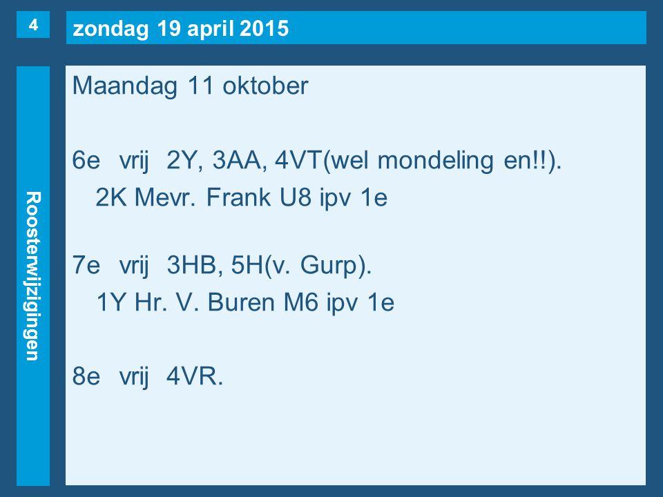 zondag 19 april 2015 Roosterwijzigingen Maandag 11 oktober 6evrij2Y, 3AA, 4VT(wel mondeling en!!).