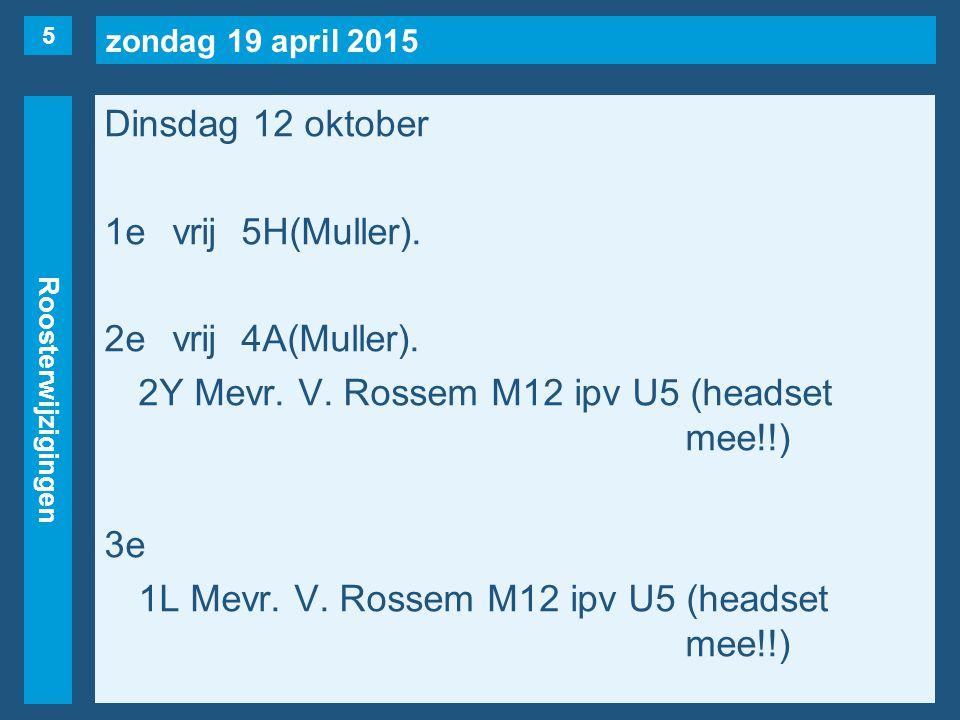 zondag 19 april 2015 Roosterwijzigingen Dinsdag 12 oktober 1evrij5H(Muller).