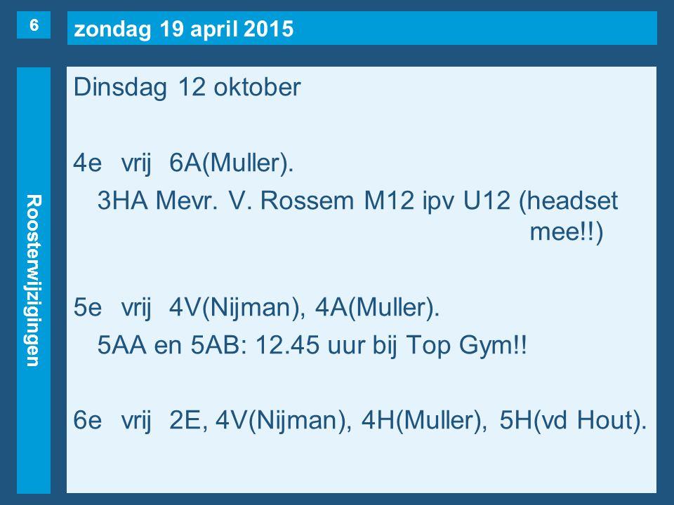 zondag 19 april 2015 Roosterwijzigingen Dinsdag 12 oktober 4evrij6A(Muller).