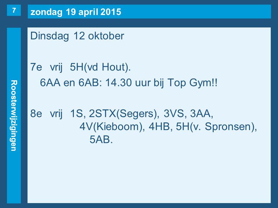 zondag 19 april 2015 Roosterwijzigingen Dinsdag 12 oktober 7evrij5H(vd Hout).