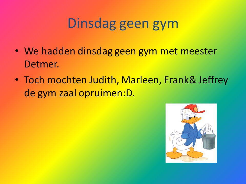 Dinsdag geen gym We hadden dinsdag geen gym met meester Detmer. Toch mochten Judith, Marleen, Frank& Jeffrey de gym zaal opruimen:D.