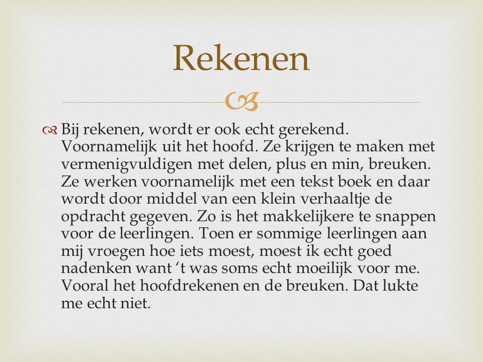   Bij taal krijgen ze op een hele andere manier les dan ons, ze werken dan wel in boeken maar toch een andere soort taal/Nederlands dan ons.