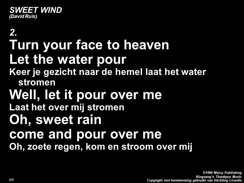 Copyright met toestemming gebruikt van Stichting Licentie ©1994 Mercy Publishing Kingsway's Thankyou Music 4/8 SWEET WIND (David Ruis) 2.