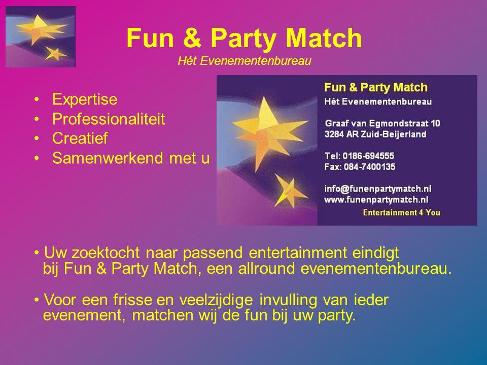 Fun & Party Match Hét Evenementenbureau Expertise Professionaliteit Creatief Samenwerkend met u Uw zoektocht naar passend entertainment eindigt bij Fun & Party Match, een allround evenementenbureau.