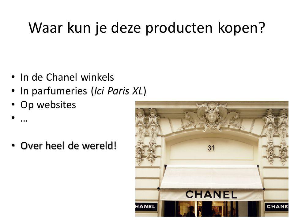 Waar kun je deze producten kopen? In de Chanel winkels In parfumeries (Ici Paris XL) Op websites … Over heel de wereld! Over heel de wereld!