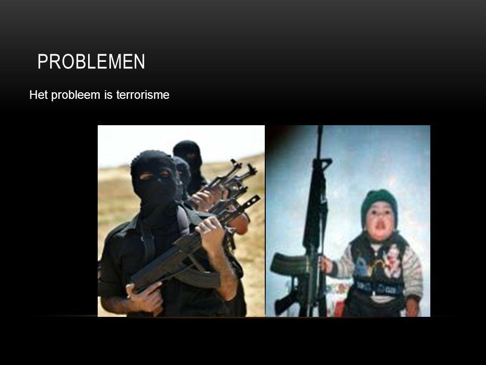 PROBLEMEN Het probleem is terrorisme