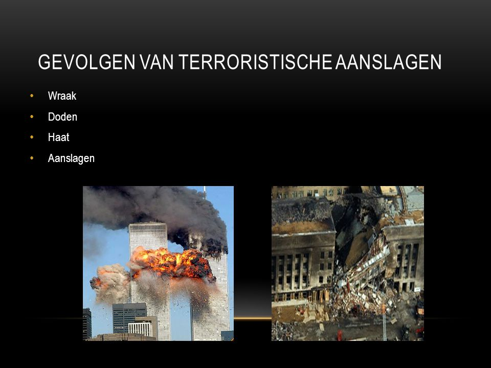 GEVOLGEN VAN TERRORISTISCHE AANSLAGEN Wraak Doden Haat Aanslagen
