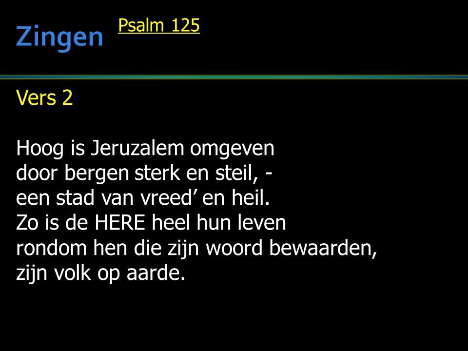 Vers 2 Hoog is Jeruzalem omgeven door bergen sterk en steil, - een stad van vreed' en heil.