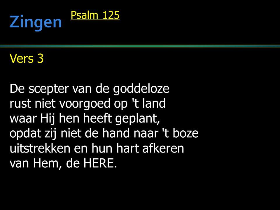 Vers 3 De scepter van de goddeloze rust niet voorgoed op t land waar Hij hen heeft geplant, opdat zij niet de hand naar t boze uitstrekken en hun hart afkeren van Hem, de HERE.
