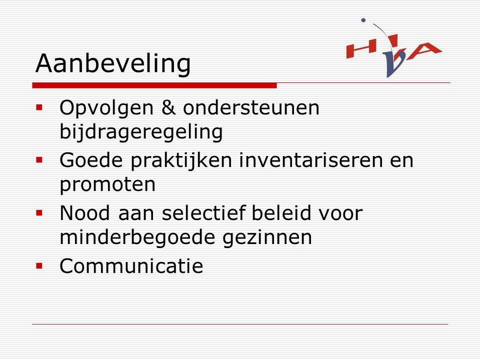 Aanbeveling  Opvolgen & ondersteunen bijdrageregeling  Goede praktijken inventariseren en promoten  Nood aan selectief beleid voor minderbegoede gezinnen  Communicatie