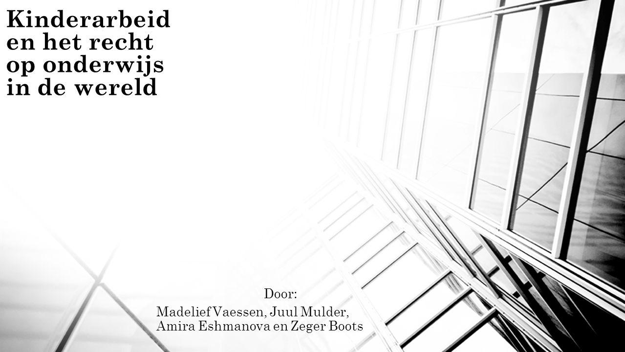 Kinderarbeid en het recht op onderwijs in de wereld Door: Madelief Vaessen, Juul Mulder, Amira Eshmanova en Zeger Boots