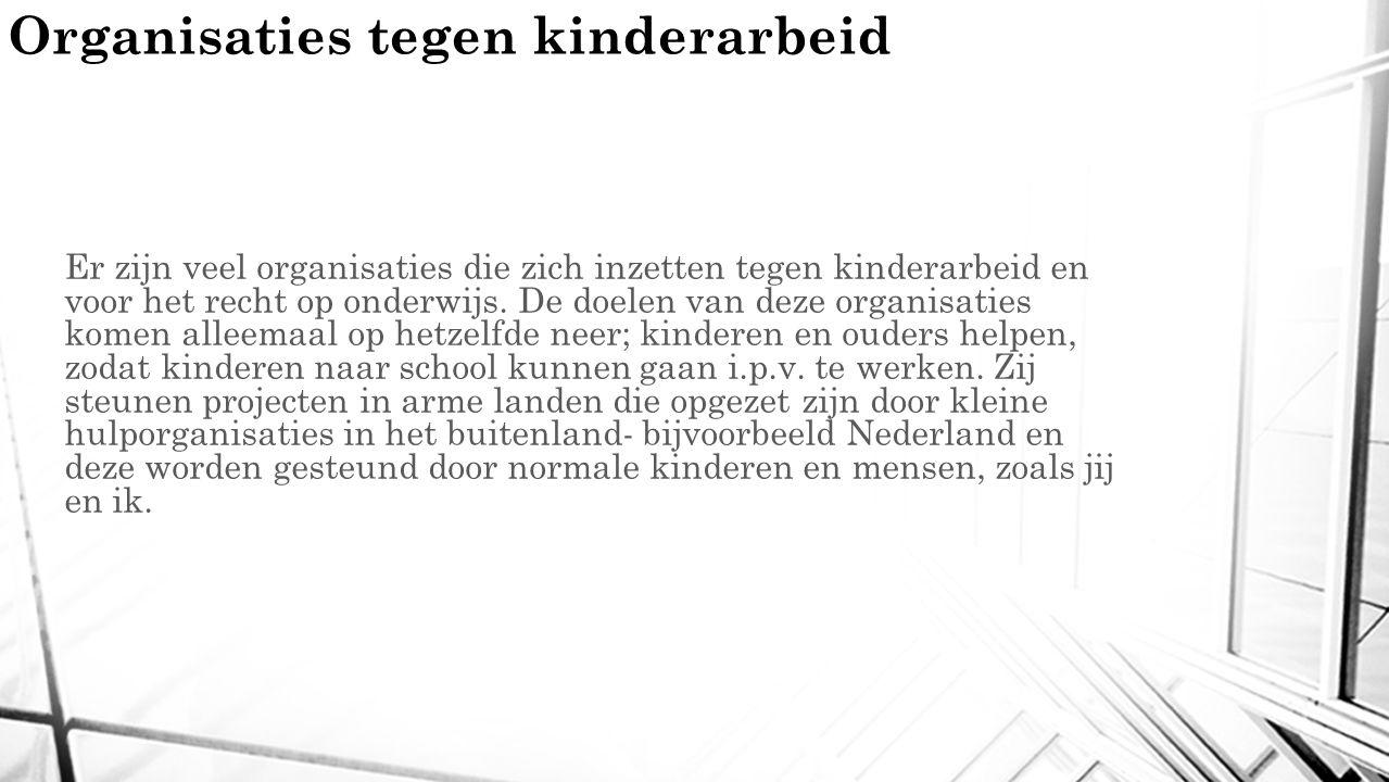 Organisaties tegen kinderarbeid Er zijn veel organisaties die zich inzetten tegen kinderarbeid en voor het recht op onderwijs.