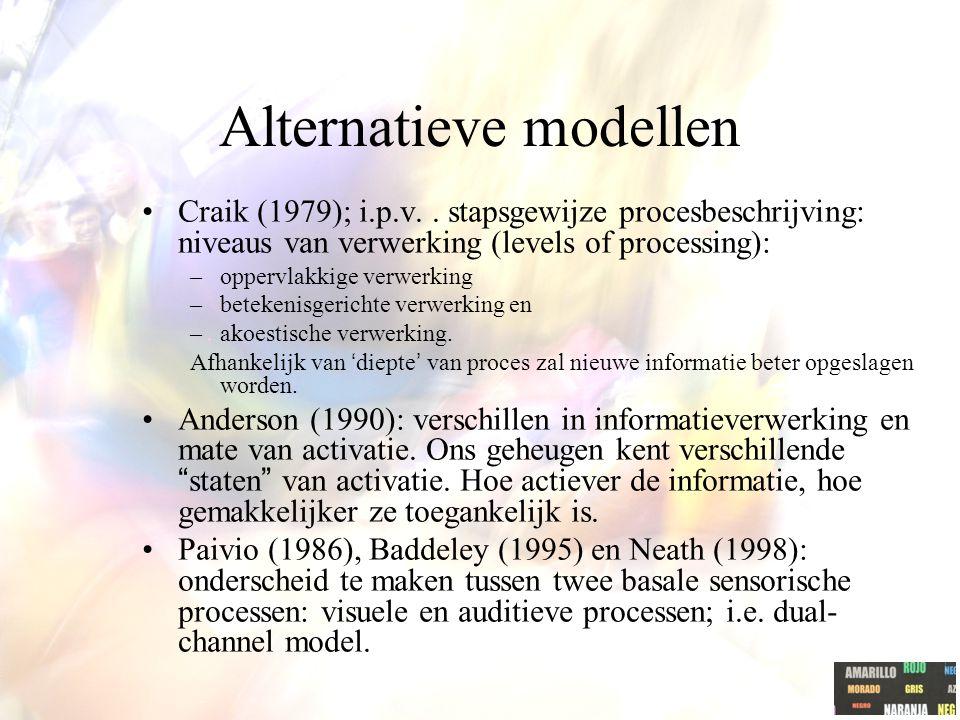 Alternatieve modellen Craik (1979); i.p.v.. stapsgewijze procesbeschrijving: niveaus van verwerking (levels of processing): –oppervlakkige verwerking