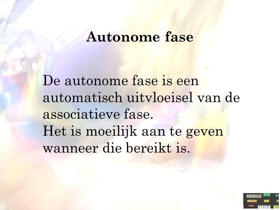 Autonome fase De autonome fase is een automatisch uitvloeisel van de associatieve fase. Het is moeilijk aan te geven wanneer die bereikt is.