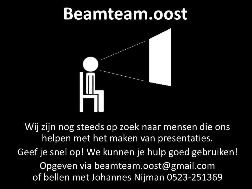 Beamteam.oost Wij zijn nog steeds op zoek naar mensen die ons helpen met het maken van presentaties.