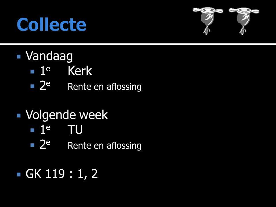  Vandaag  1 e Kerk  2 e Rente en aflossing  Volgende week  1 e TU  2 e Rente en aflossing  GK 119 : 1, 2