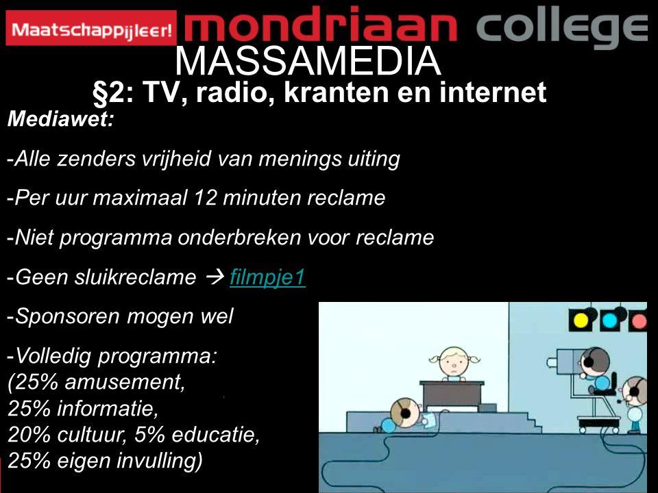 12 MASSAMEDIA Mediawet: -Alle zenders vrijheid van menings uiting -Per uur maximaal 12 minuten reclame -Niet programma onderbreken voor reclame -Geen