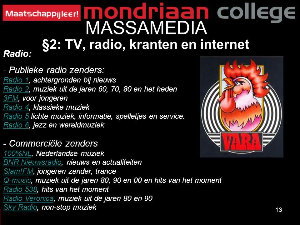 13 MASSAMEDIA Radio: - Publieke radio zenders: Radio 1Radio 1, achtergronden bij nieuws Radio 2Radio 2, muziek uit de jaren 60, 70, 80 en het heden 3F