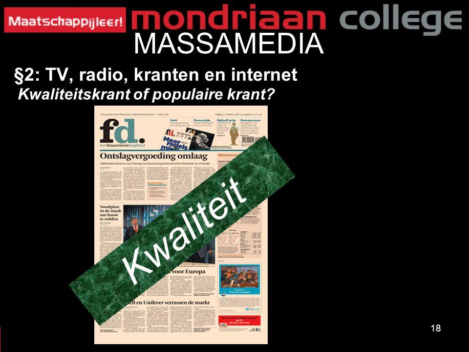 18 MASSAMEDIA §2: TV, radio, kranten en internet Kwaliteitskrant of populaire krant? Kwaliteit