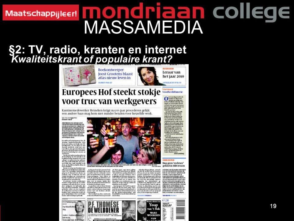 19 MASSAMEDIA §2: TV, radio, kranten en internet Kwaliteitskrant of populaire krant?