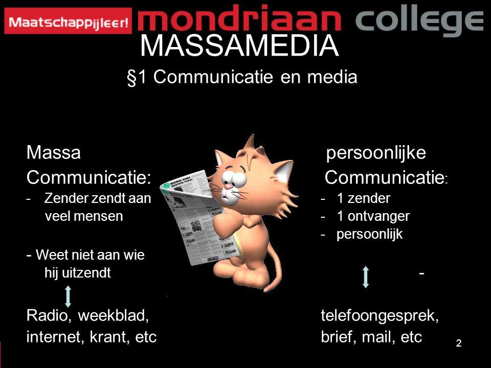 2 MASSAMEDIA §1 Communicatie en media Massa persoonlijke Communicatie: Communicatie : -Zender zendt aan - 1 zender veel mensen - 1 ontvanger - persoon