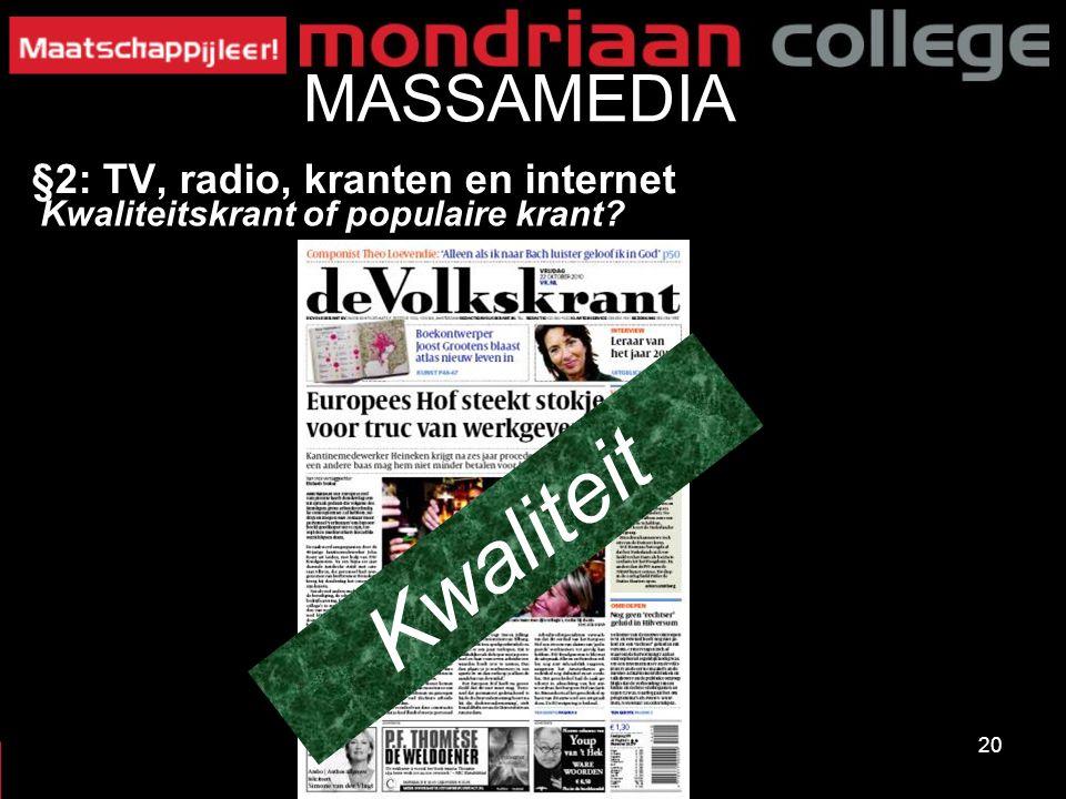 20 MASSAMEDIA §2: TV, radio, kranten en internet Kwaliteitskrant of populaire krant? Kwaliteit
